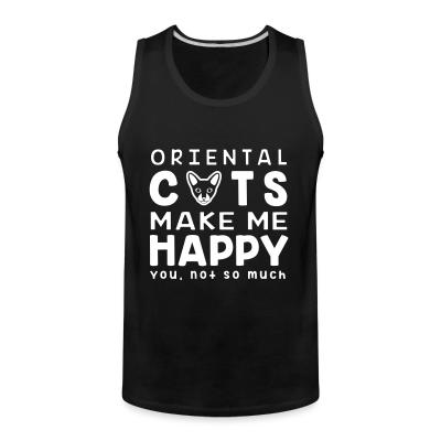 Tank top Oriental cats make me happy. You, not so much.