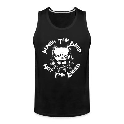 Tank top Punish the deed not the breed