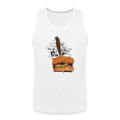Tank top ready to murder for the killer beurger