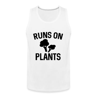 Tank top Runs on plants