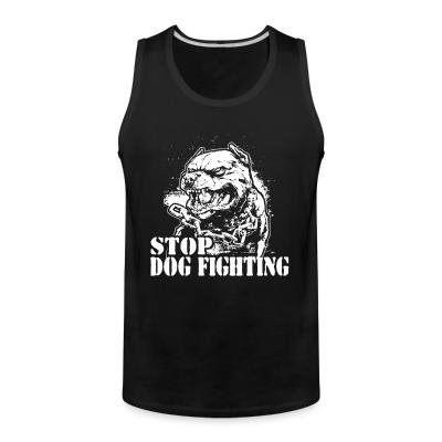 Tank top Stop dog fighting