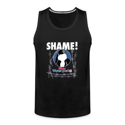 Tank top Stop waterparks - Shame!