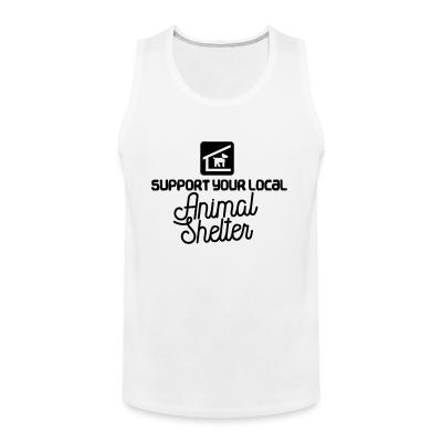Tank top Support your local Animal Shelter