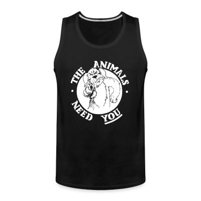 Tank top The animals need you