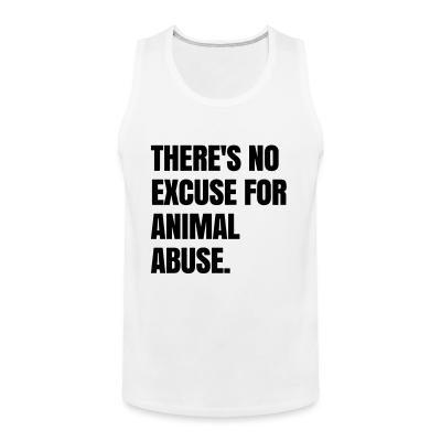 Tank top Theres no excuse for animal abuse