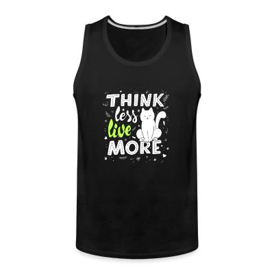 Tank top Think less live more