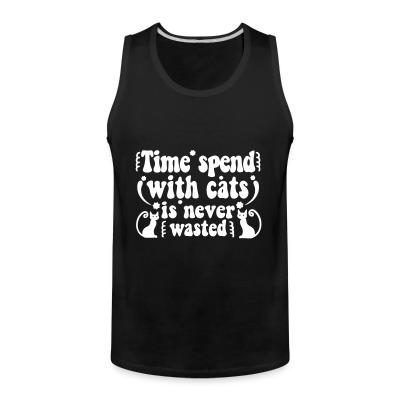 Tank top Time spend with cats is never wasted