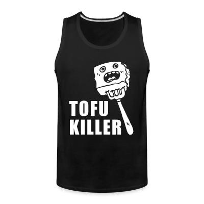 Tank top Tofu killer