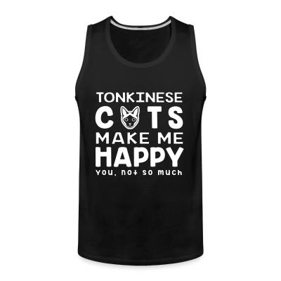 Tank top Tonkinese cats make me happy. You, not so much.