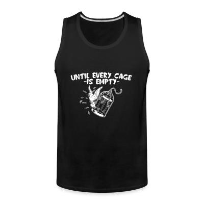 Tank top Until every cage is empty