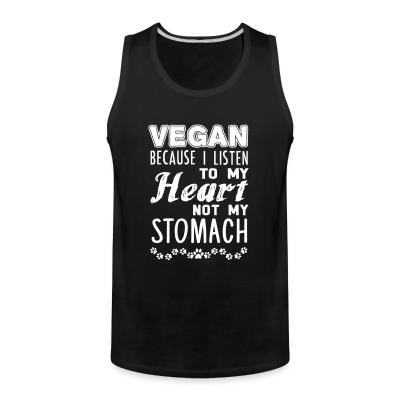 Vegan because i listen to my heart not my stomach