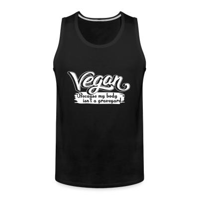 Tank top Vegan because my body isn't a graveyard