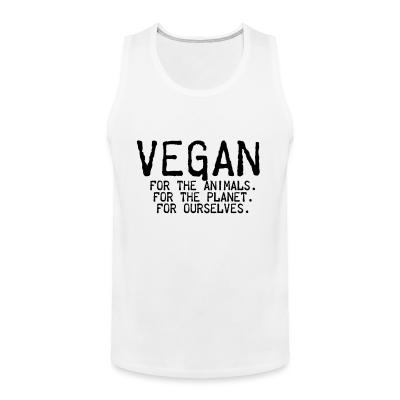 Tank top Vegan for the animals for the planet for ourselves