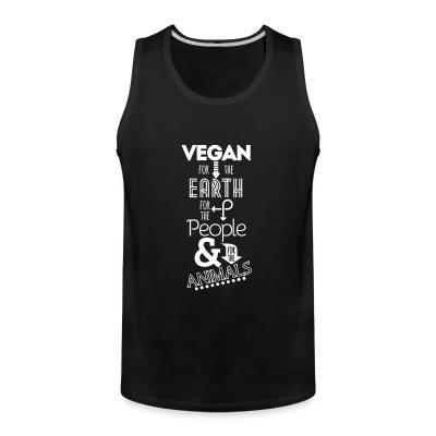Tank top Vegan for the earth, for the people & for the animals