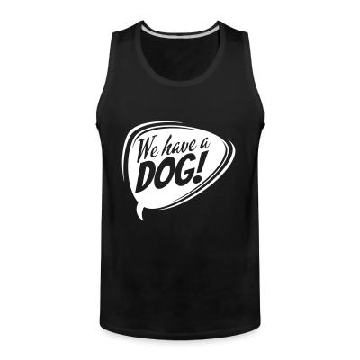 Tank top We have dog!