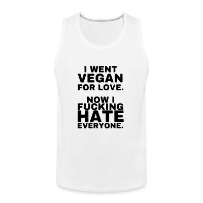 Tank top Went vegan for love, now i fucking hate everyone