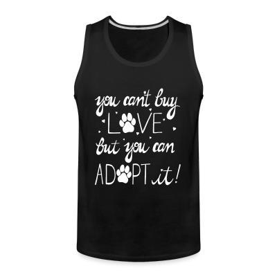 Tank top you can't buy love but you can adopt it