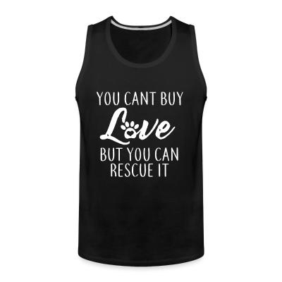 Tank top you cant buy love but you can rescue it