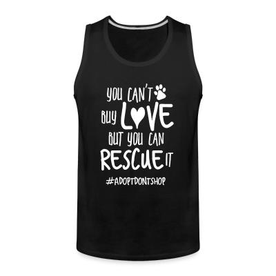 Tank top you can't buy love but you can rescue it #adotdontshop
