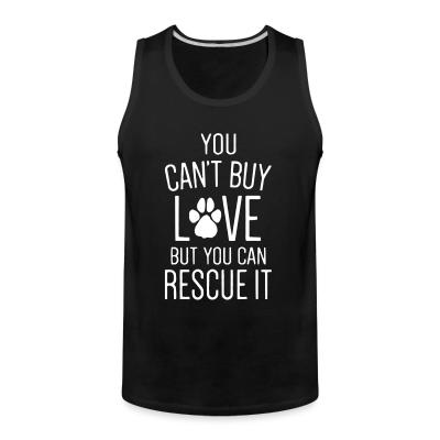 Tank top you can't buy love butyou can rescue it