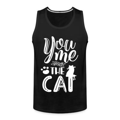 Tank top you me and the cat