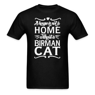 T-shirt A house is not a home without a birman cat