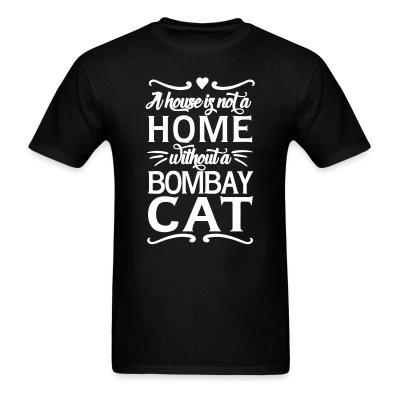 T-shirt A house is not a home without a bombay cat