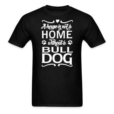 a house is not a home without a bulldog