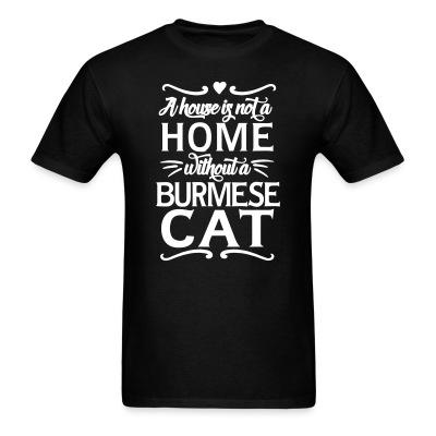 T-shirt A house is not a home without a burmese cat