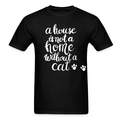 T-shirt A house is not a home without a cat