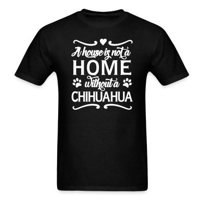 A house is not a home without a chihuahua