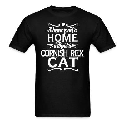 T-shirt A house is not a home without a cornish rex cat