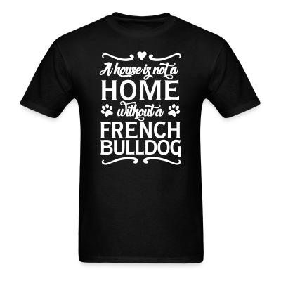 A house is not a home without a french bulldog