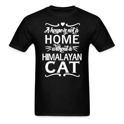 T-shirt A house is not a home without a himalayan cat