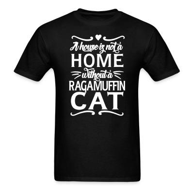 T-shirt A house is not a home without a ragamuffin cat