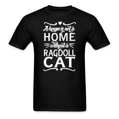 T-shirt A house is not a home without a ragdoll cat