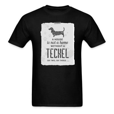 T-shirt A house is not a home without a teckel or two , or three ...