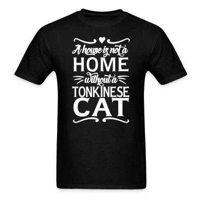 T-shirt A house is not a home without a tonkinese cat