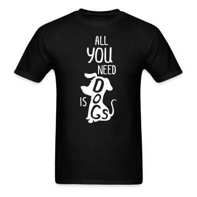 T-shirt All you need is a dogs