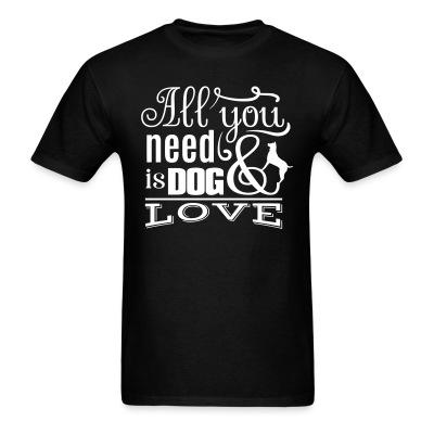T-shirt All you need is dog love