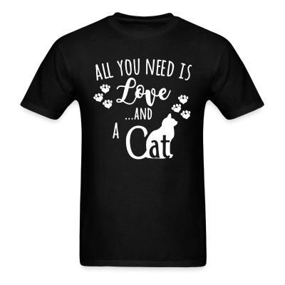 T-shirt All you need is love ...and a cat