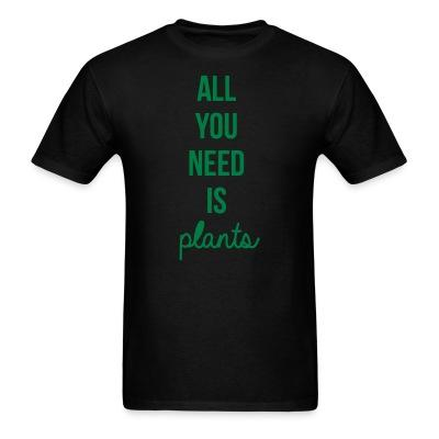 T-shirt All you need is plants
