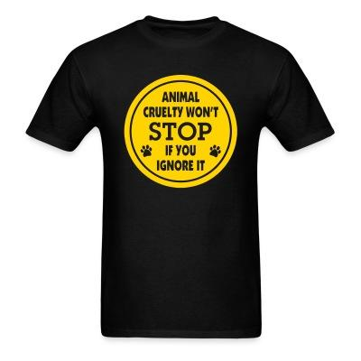 Animal crualty won\'t stop if you ignore it