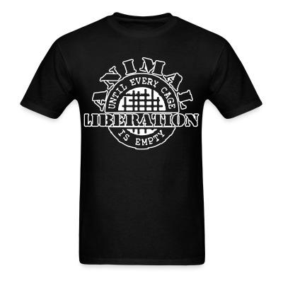 T-shirt Animal liberation - until every cage is empty