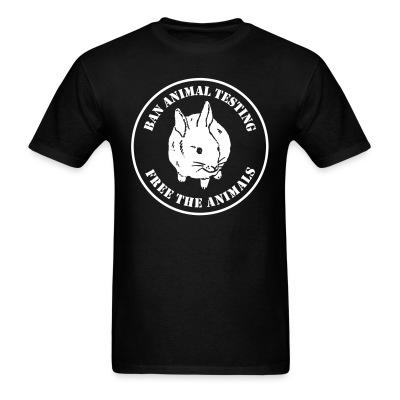 T-shirt Ban animal testing free the animals