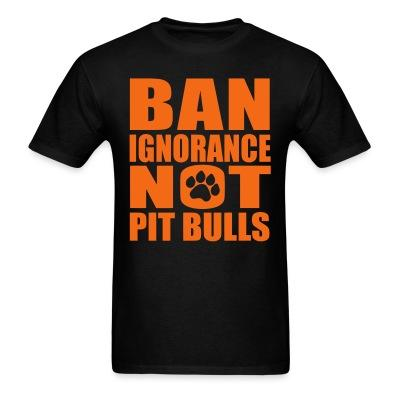 Ban ignorance not pit bulls