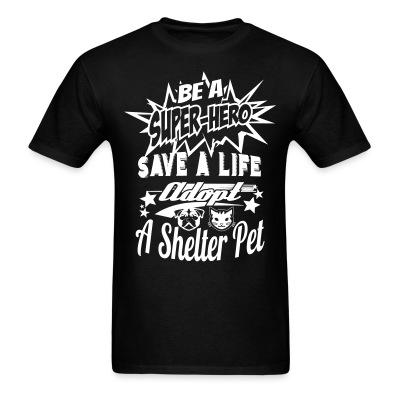 Be a super-hero save a life adopt a shelter pet