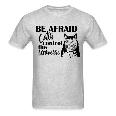 T-shirt Be afraid cats control the universe