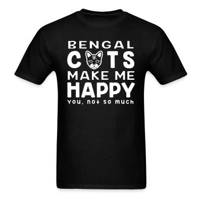 T-shirt Bengla cats make me happy. You, not so much.