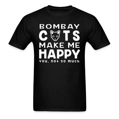 T-shirt Bombay cats make me happy. You, not so much.